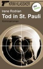 Krimi-Klassiker - Band 1: Tod in St. Pauli - Krimi Klassiker - Band 1 ebook by Irene Rodrian