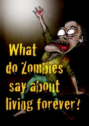 What Do Zombies Say About Living Forever - John 3:16 Tracts ebook by SimplyBelief.com