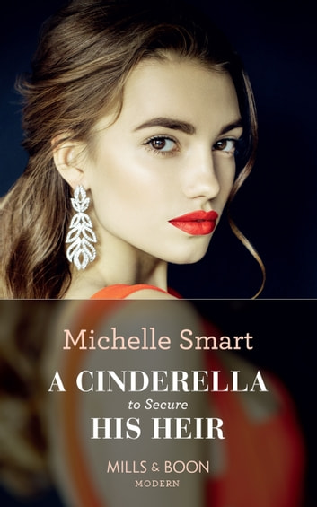 A Cinderella To Secure His Heir (Mills & Boon Modern) (Cinderella Seductions, Book 1) ekitaplar by Michelle Smart