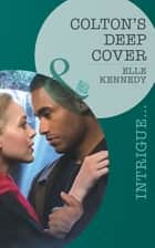 Colton's Deep Cover (Mills & Boon Intrigue) (The Coltons of Eden Falls, Book 3) ebook by Elle Kennedy