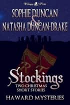 Stockings: Two Haward Mysteries Christmas Short Stories ebook by Sophie Duncan, Natasha Duncan-Drake