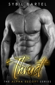 Thrust - The Alpha Escort Series ebook by Sybil Bartel