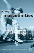 Young Masculinities - Understanding Boys in Contemporary Society ebook by Stephen Frosh, Dr Ann Phoenix, Dr Rob Pattman