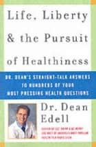 Life, Liberty, and the Pursuit of Healthiness - Dr. Dean's Straight-Talk Answers to Hundreds of Your Most Pressing Health Questions ebook by Dean Edell, M.D.