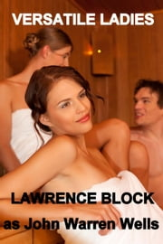 Versatile Ladies - John Warren Wells on Human Behavior, #1 ebook by Lawrence Block,as John Warren Wells