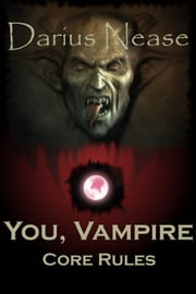 You, Vampire: Core Rules ebook by Darius Nease
