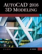 AutoCAD 2016 - 3D Modeling ebook by Munir Hamad
