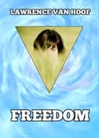 Freedom ebook by Lawrence Van Hoof