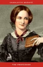 The Professor: : The Professor by Charlotte Bronte Books ( World Classic Books The Professor Book ) (Volume 25) ebook by Charlotte Brontë
