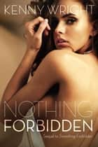 Nothing Forbidden ebook by Kenny Wright
