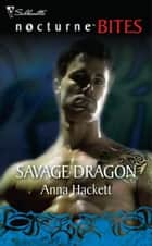 Savage Dragon (Mills & Boon Nocturne Bites) ebook by Anna Hackett