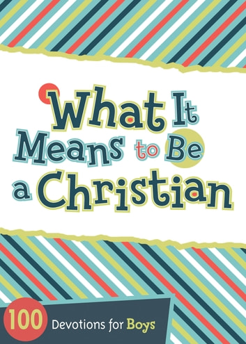 What It Means to Be a Christian - 100 Devotions for Boys ebook by Jesse Campbell