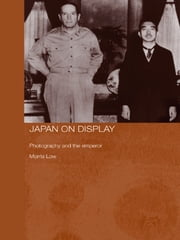 Japan on Display - Photography and the Emperor ebook by Morris Low