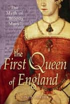 "The Myth of ""Bloody Mary"" - A Biography of Queen Mary I of England ebook by Linda Porter"
