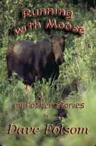 Running with Moose and Other Stories ebook by Dave Folsom
