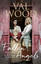 Fallen Angels - A gripping saga about the power of female friendship and fate ebook by Val Wood