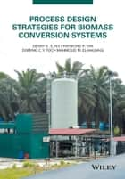Process Design Strategies for Biomass Conversion Systems ebook by Denny K. S. Ng,Raymond R. Tan,Dominic C. Y. Foo,Mahmoud M. El-Halwagi