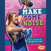 Make Some Noise - Cheers and Chants that Fire Up the Crowd audiobook by Rebecca Rissman