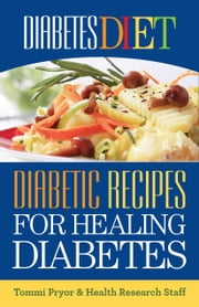 Diabetes Diet: Diabetic Recipes for Healing Diabetes ebook by Tommi Pryor