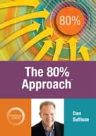 The 80% Approach ebook by Dan Sullivan