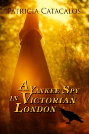 A Yankee Spy in Victorian London (Book 2 - Spy Series) ebook by Patricia Catacalos