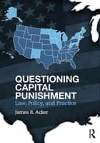 Questioning Capital Punishment ebook by James R. Acker