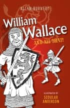 William Wallace And All That ebook by Allan Burnett