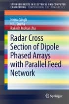 Radar Cross Section of Dipole Phased Arrays with Parallel Feed Network ebook by Hema Singh, H. L. Sneha, Rakesh Mohan Jha
