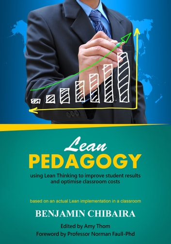 Lean pedagogy ebook by benjamin chibaira 9781483559704 rakuten kobo lean pedagogy using lean thinking to improve student results and optimise classroom costs ebook by fandeluxe Images