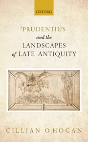 Prudentius and the Landscapes of Late Antiquity ebook by Cillian O'Hogan