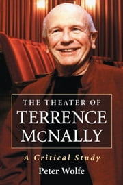 The Theater of Terrence McNally - A Critical Study ebook by Peter Wolfe