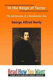 In The Reign Of Terror: The Adventures Of A Westminster Boy ebook by Henty George Alfred