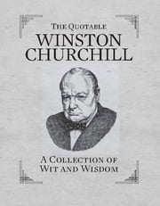 The Quotable Winston Churchill - A Collection of Wit and Wisdom ebook by Running Press, Running Press