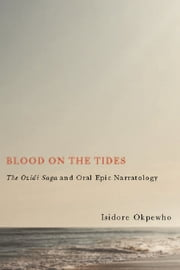 Blood on the Tides - The Ozidi Saga and Oral Epic Narratology ebook by Isidore Okpewho