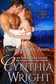 Surrender the Stars (Rakes & Rebels, Book 6) ebook by Cynthia Wright