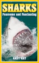 Sharks - Fearsome and Fascinating ebook by