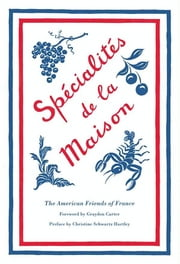 Specialites de la Maison ebook by American Friends of France,Christine Schwartz Hartley
