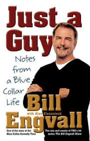 Just a Guy - Notes from a Blue Collar Life ebook by Bill Engvall,Alan Eisenstock