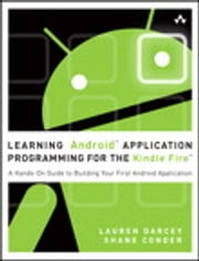 Learning Android Application Programming for the Kindle Fire - A Hands-On Guide to Building Your First Android Application ebook by Lauren Darcey,Shane Conder