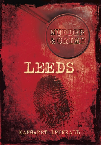 Murder & Crime: Leeds ebook by Margaret Drinkall