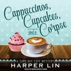 Cappuccinos, Cupcakes, and a Corpse - A Cape Bay Cafe Mystery audiobook by Harper Lin