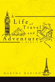 A LIFE OF TRAVEL AND ADVENTURE - A MEMOIR ebook by MARTHA MARINO