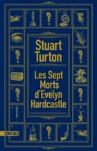 Les Sept morts d'Evelyn Hardcastle ebook by Stuart TURTON, Fabrice POINTEAU