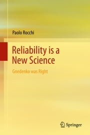 Reliability Is a New Science - Gnedenko Was Right ebook by Paolo Rocchi