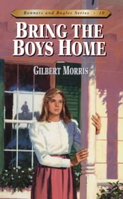 Bring the Boys Home ebook by Gilbert L Morris