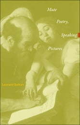 Mute Poetry, Speaking Pictures ebook by Leonard Barkan