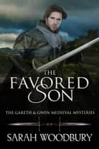 The Favored Son (A Gareth & Gwen Medieval Mystery) 電子書 by Sarah Woodbury