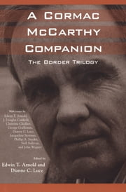 A Cormac McCarthy Companion - The Border Trilogy ebook by Edwin T. Arnold,Dianne C. Luce