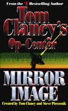 Mirror Image - Op-Center 02 ebook by Tom Clancy, Steve Pieczenik, Jeff Rovin