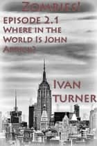 Zombies! Episode 2.1: Where in the World is John Arrick ebook by Ivan Turner